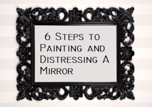 Painting and Distressing a Mirror