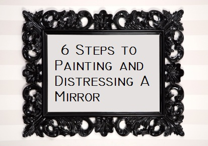 Painting and Distressing a Mirror- Under 30 Minutes -