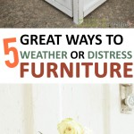 5 Great Ways to Weather or Distress Furniture