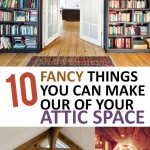 10 Fancy Things You Can Make our of Your Attic Space