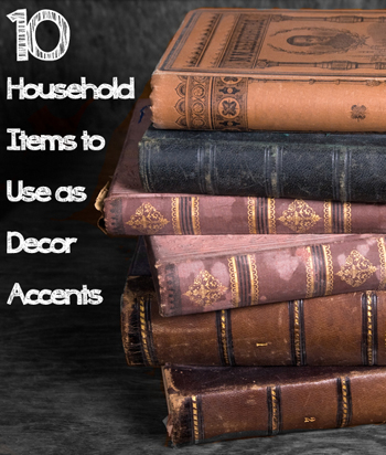 10 Household Items to Use as Decor Accents