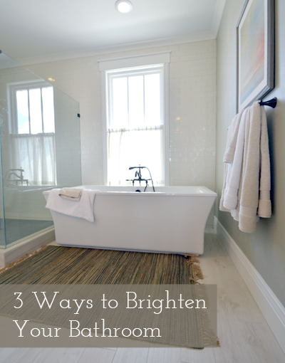 3 ways to brighten your bathroom