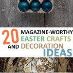 20 Magazine-Worthy Easter Crafts and Decoration Ideas