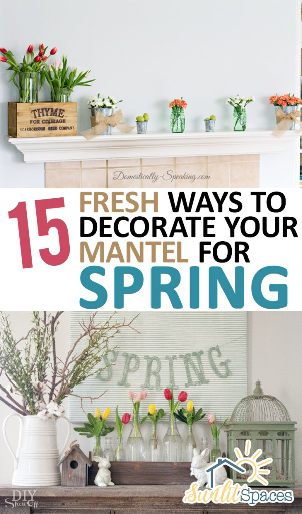15 Fresh Ways to Decorate Your Mantel for Spring -
