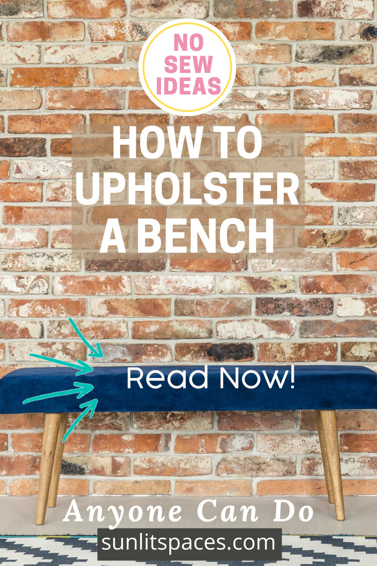 Upholstering a bench can be easy with these no sew ideas. Visit sunlitspaces.com for this and other DIY projects to update your home's decor. #sunlitspacesblog #DIYhomedecorprojects #homedecor